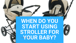 When Do You Start Using Stroller For Your Baby?